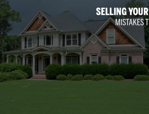 3 Mistakes to Avoid When Selling Your Home