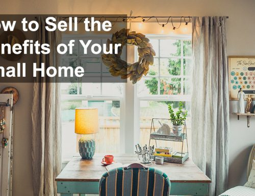 How to Sell the Benefits of Your Small Home