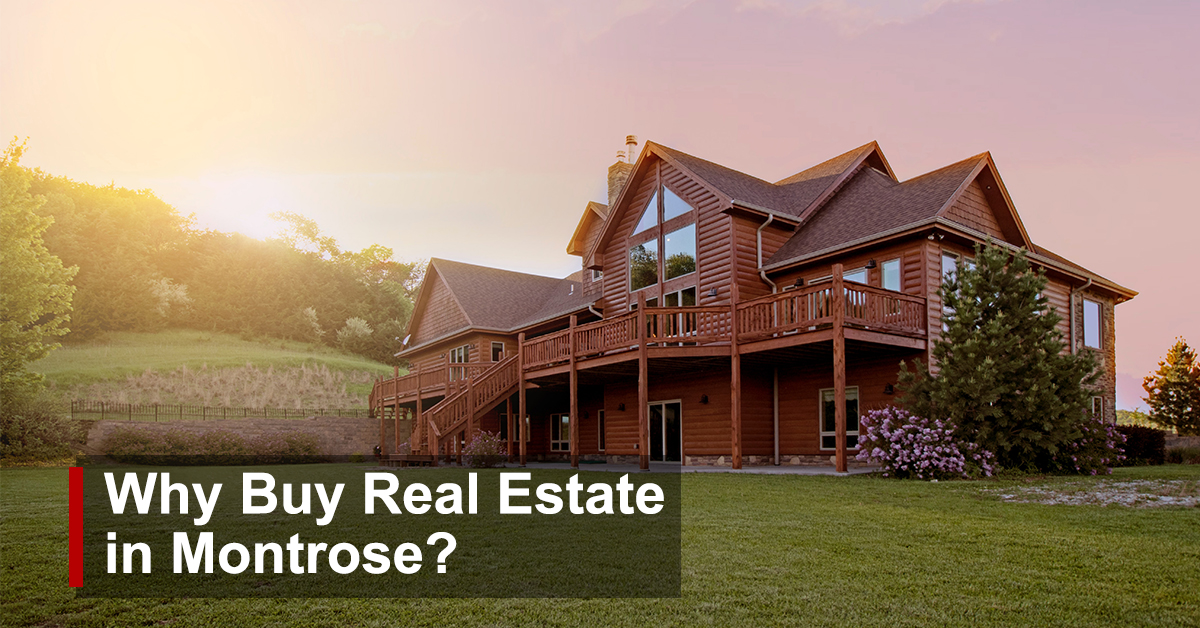 Why Buy Real Estate in Montrose, Colorado