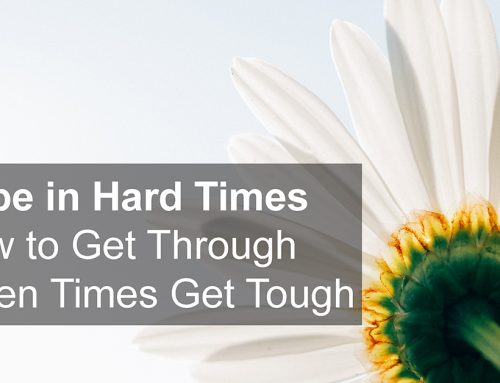 Hope in Hard Times — How to Get Through When Times Get Tough